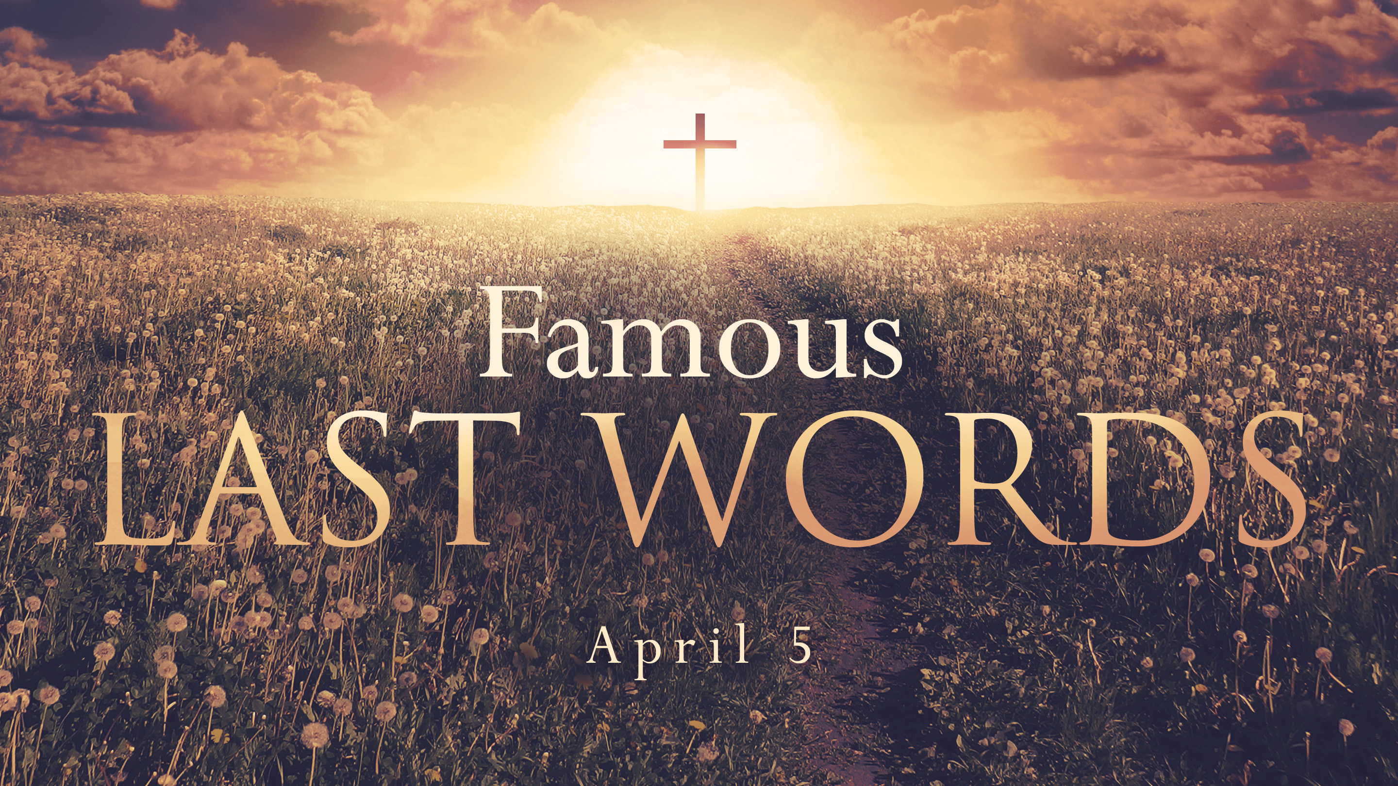 Famous Last Words - April 5