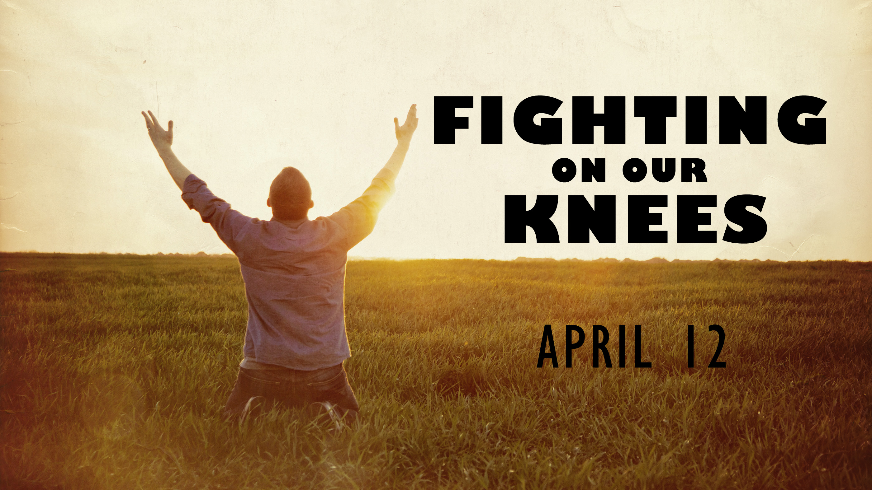 Fighting on Our Knees - April 12